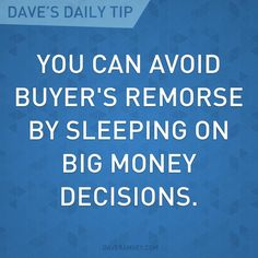 """You can avoid buyer's remorse by sleeping on big money decisions."" - Dave Ramsey"