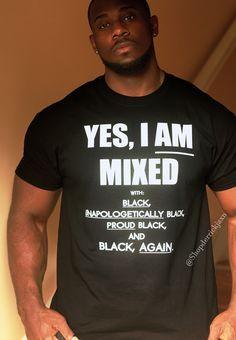 """YES I AM MIXED"" Unisex Tee – shopderrickjaxn"