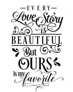 Every love story is beautiful but ours is my favorite - SVG, PNG, JPG - Cricut & Silhouette digital file sign by on Etsy Best Picture For DIY Valentines Day sewing For Your Taste Y Valentine's Day Quotes, Monday Morning Quotes, Family Quotes, Wedding Quotes And Sayings, Monday Quotes, Crush Quotes, Valentines Day Sayings, Valentine Ideas, Valentine Decorations