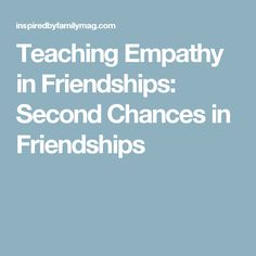 Teaching Empathy in Friendships: Second Chances in Friendships