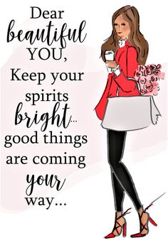 Dear beautiful YOU, Keep your spirits bright... good things are coming your way... ~ Rose Hill Designs by Heather A Stillufsen