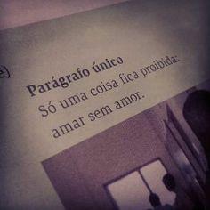 Só uma coisa fica proibida: amar sem amor... #proibido #amar #amor