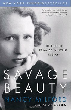 Savage Beauty: The Life of Edna St. Vincebt Millay by Nancy Milford