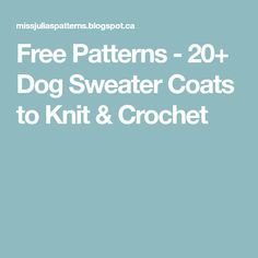 Free Patterns - 20+ Dog Sweater Coats to Knit & Crochet