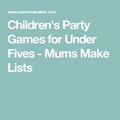 Children's Party Games for Under Fives - Mums Make Lists