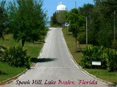 Spook Hill Lake Wales FL ... Yep I've been there. LOL