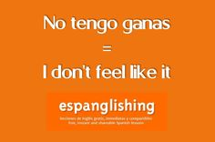 No tengo ganas = I don't feel like it