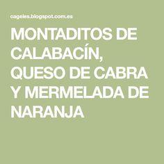 MONTADITOS DE CALABACÍN, QUESO DE CABRA Y MERMELADA DE NARANJA