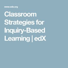 Classroom Strategies for Inquiry-Based Learning | edX