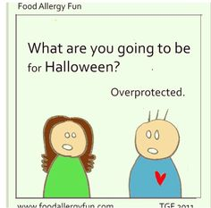 Halloween -- peanut allergy  This is me especially every holiday & anytime we go to anyone's house!!! It's a sad reality but we get thru it & stay educated about Rylans allergy to peanuts.