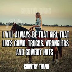 I will always be that girl that likes camo, truck, wranglers and cowboy hats. Horses are my thang Real Country Girls, Country Girl Life, Country Girl Quotes, Cute N Country, Southern Quotes, Country Sayings, Girl Sayings, Country Music, Country Girl Truck