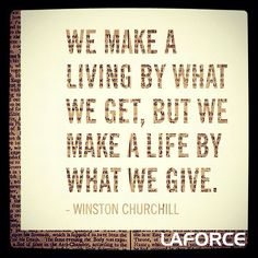 we make a living by what we get but we make a life by what we give  volunteer give back inspiration quotes love http://laforceinc.com/about/community-involvement/