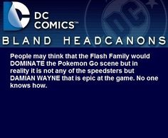 """"""" People may think that the Flash Family would DOMINATE the Pokemon Go scene but in reality it is not any of the speedsters but DAMIAN WAYNE that is epic at the game. No one knows how. """""""