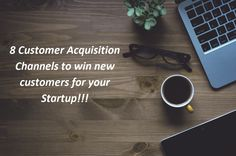 8 Customer Acquisition Channels to win new customers for your Startup!!!
