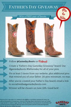 """Win FREE pair of boots! Father's Day Gameday Giveaway! Make a """"Father's Day"""" board, use #gamedayboots #fathersday for all pins. Pin at least 3 items from our website: www.gamedayboots.com, plus additional pins that remind you of your father. 20 pins minimum, no max. Email a link of your board to socialmedia@gameday.com Winner announced on June 12th and get their boots by Father's Day. Good Luck! #Giveaway #Gameday"""