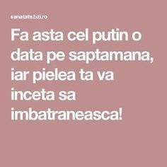 Fa asta cel putin o data pe saptamana, iar pielea ta va inceta sa imbatraneasca! How To Get Rid, Good To Know, Beauty Hacks, Beauty Tips, Health Fitness, Hair Beauty, Skin Care, Cosmetics, Eyes