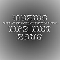 muzido-ikbeneenheelkleinmuisje(1).mp3 met zang