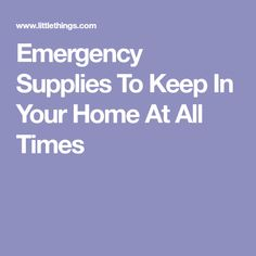 Emergency Supplies To Keep In Your Home At All Times