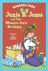 Junie B. Jones and that Meanie Jim's Birthday    All of them are great but I really loved this one.