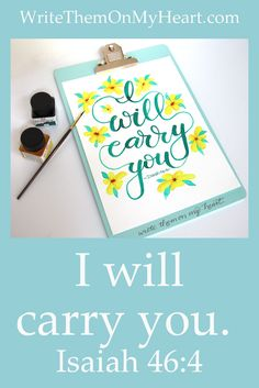 Get on board, girl. Step inside His will, take a seat and let God carry you. -Holley Gerth from her book Coffee For Your Heart. Isaiah 46:4: I will carry you. #isaiah46 #biblestudy #scriptureart