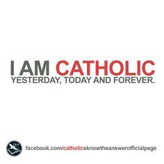 I AM CATHOLIC. YESTERDAY. TODAY. FOREVER.  #ChooseToBeBrave   © Catholics Know The Answer