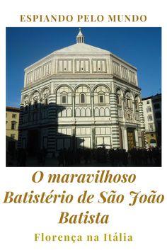 O Batistério de São João Batista é uma das estruturas mais bonitas de Florença. Ele é extraordinário. Veja como visitá-lo.