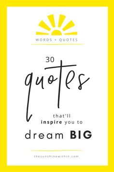 30 Quotes That'll Inspire You To Dream BIG // thesunshinewithin.com