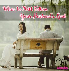is there ever a time when a wife should NOT follow her husband's lead? Or are wives commanded to follow no matter what? Check out our thoughts on the controversial subject!