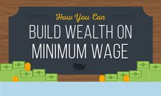 Just getting by can be a huge challenge when your income is low. What can you do to build wealth if you're earning minimum wage?
