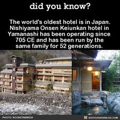 The world's oldest hotel is in Japan. Nishiyama Onsen Keiunkan hotel in Yamanashi has been operating since 705 CE and has been run by the same family for 52 generations. Source Source 2