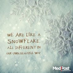 We are like a snowflake. All different in our own beautiful way.