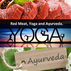 Red Meat, Yoga and Ayurveda. ==>