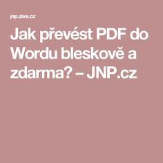 Jak převést PDF do Wordu bleskově a zdarma? – JNP.cz Classroom, Internet, Good Things, Education, Logos, Android, Gardening, Windows, Technology