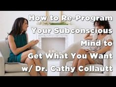 How to Re-Program Your Subconscious Mind to Get What You Want w/ Dr. Cathy Collautt, awesome!!