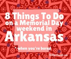 8 Things To Do On Memorial Day Weekend in Arkansas When You're Bored. | Tie Dye Travels with Kat Robinson - Arkansas's Most Respected Food and Travel Writer and Influencer