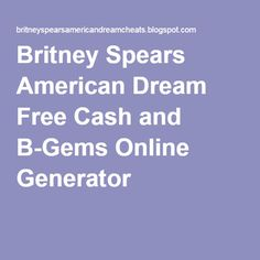 Britney Spears American Dream Free Cash and B-Gems Online Generator