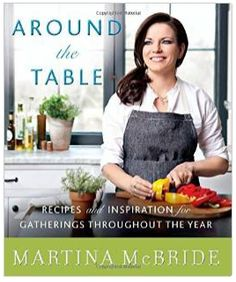 Amazon Book Around the Table Recipes and Inspiration for Gatherings Throughout the Year By Martina Mcbride