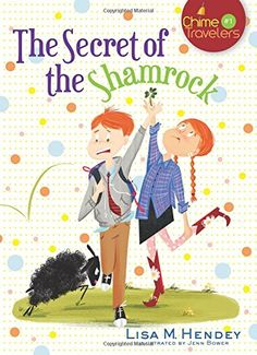 The Secret of the Shamrock (Chime Travelers) by Lisa M. Hendey
