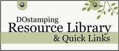 DOstamping FREE Resource Library (filled with over 300 quick links to videos, tutorials, techniques, tips and more!)