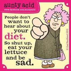 #Aunty_Acid people don't want to hear about your diet