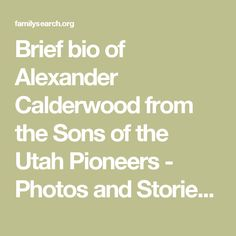 Brief bio of Alexander Calderwood from the Sons of the Utah Pioneers - Photos and Stories — FamilySearch.org