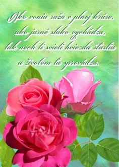 Ako vonia ruža v plnej kráse, ako jarné slnko vychádza, tak nech ti svieti hviezda šťastia a životom ťa sprevádza.