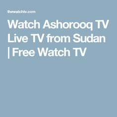 Watch Ashorooq TV Live TV from Sudan | Free Watch TV