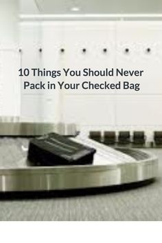 10 Things You Should Never Pack in Your Checked Bag #travel #tips #packing #hacks #checked #luggage