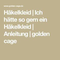 Häkelkleid   Ich hätte so gern ein Häkelkleid   Anleitung   golden cage