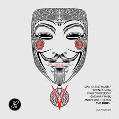 Man is least himself when he talks in his own person. Give him a mask, and he will tell you the truth. ~ Oscar Wilde V for Vendetta.
