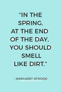 """54 Inspirational Happy Easter Quotes and Spring Sayings """"In the spring, at the end of the day, you should smell Keep Moving Forward Quotes, Quotes About Moving On, Happy Easter Quotes, Funny Easter Quotes, Spring Quotes, Spring Sayings, Letting Go Quotes, Margaret Atwood, Flower Quotes"""