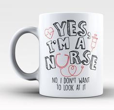 Yes, I'm a nurse. No, I don't want to look at it! The perfect mug for any nurse! Order yours today. Take advantage of our Low Flat Rate Shipping - order 2 or more and save. - Printed and Shipped from