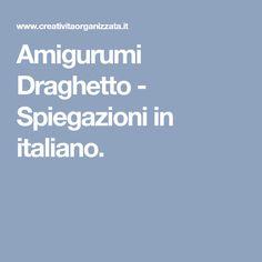 Amigurumi Draghetto - Spiegazioni in italiano.
