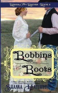 *Bobbins And Boots by Shanna Hatfield - The fourth book in the Baker City Brides series